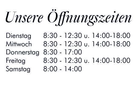 Unsere Öffnungszeiten, Dienstag 8:30-12:30 und 14:00-18:00, Mittwoch 8:30-12:30 und 14:00-18:00, Donnerstag 8:30-17:00, Freitag 8:30-12:30 und 14:00-18:00, Samstag 8:00-14:00